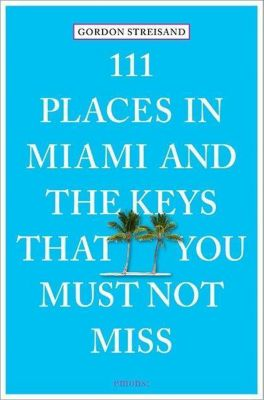 111 Places in Miami and the Keys that you must not miss, Gordon Streisand