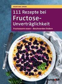 111 Rezepte bei Fructose-Unverträglichkeit - Martina Amon |