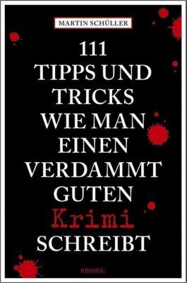 111 Tipps und Tricks, wie man einen verdammt guten Krimi schreibt, Martin Schüller