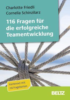 116 Fragen für die erfolgreiche Teamentwicklung, Charlotte Friedli, Cornelia Schinzilarz