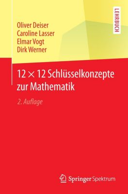 12 × 12 Schlüsselkonzepte zur Mathematik, Oliver Deiser, Caroline Lasser, Elmar Vogt, Dirk Werner