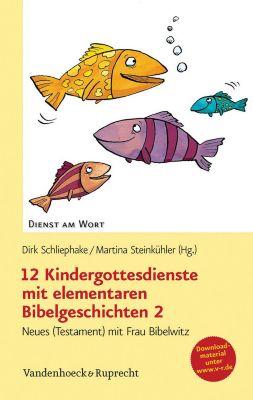 12 Kindergottesdienste mit elementaren Bibelgeschichten 2, Dirk Schliephake, Martina Steinkühler