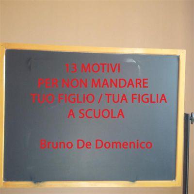 13 Motivi per non mandare tuo figlio / tua figlia a scuola, Bruno De Domenico