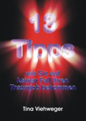 13 Tipps, wie Sie auf keinen Fall Ihren Traumjob bekommen, Tina Viehweger