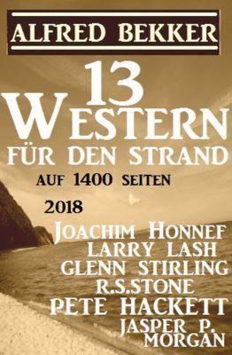 13 Western für den Strand 2018, Alfred Bekker, Joachim Honnef, Jasper P. Morgan, Pete Hackett, R. S. Stone, Larry Lash, Glenn Stirling