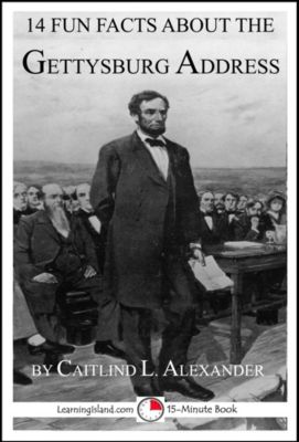 14 Fun Facts About the Gettysburg Address, Caitlind L. Alexander