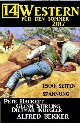 14 Western für den Sommer 2017 - 1500 Seiten Spannung, Alfred Bekker, Pete Hackett, Dietmar Kuegler, Glenn Sterling