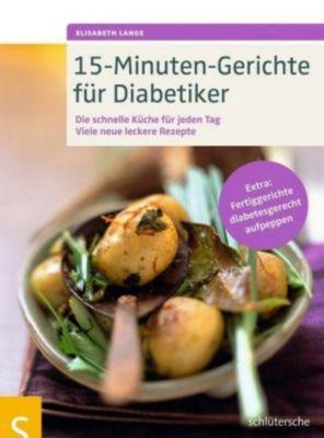 15-Minuten-Gerichte für Diabetiker - Elisabeth Lange |
