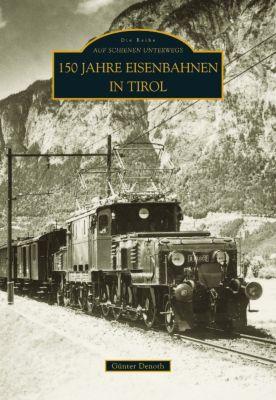 150 Jahre Eisenbahnen in Tirol, Günter Denoth
