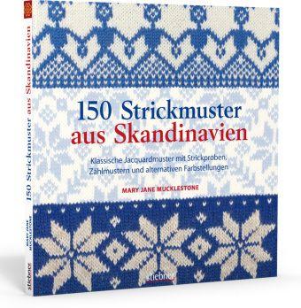 150 Strickmuster aus Skandinavien - Mary Jane Mucklestone |