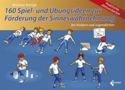 160 Spiel- und Übungsideen zur Förderung der Sinneswahrnehmung bei Kindern und Jugendlichen, Michael Bieligk
