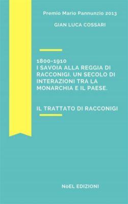 1800-1910 I Savoia alla reggia di Racconigi. Un secolo di interazioni tra la monarchia e il paese., Gian Luca Cossari