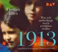 1913 - Was ich unbedingt noch erzählen wollte, 3 Audio-CDs, Florian Illies