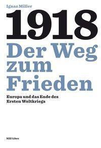 1918 - Der Weg zum Frieden - Ignaz Miller pdf epub