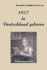 1927 in Deutschland geboren - Rosemarie Schindler-Weckesser pdf epub