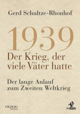 1939 - Der Krieg, der viele Väter hatte, Gerd Schultze-Rhonhof