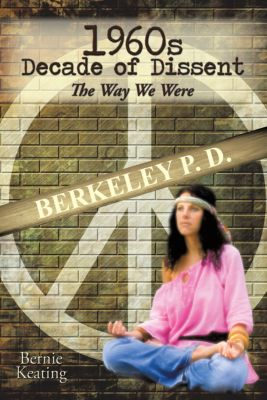 1960S Decade of Dissent: the Way We Were, Bernie Keating