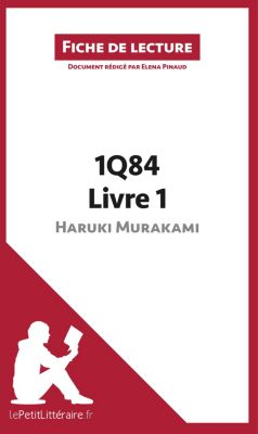 1Q84 d'Haruki Murakami - Livre 1 de Haruki Murakami (Fiche de lecture), lePetitLittéraire.fr, Elena Pinaud