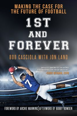 1st and Forever: Making the Case for the Future of Football, Jon Land, Bob Casciola