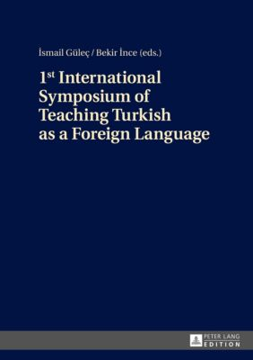 1st International Symposium of Teaching Turkish as a Foreign Language, Bekir Ince, Ismail Gülec