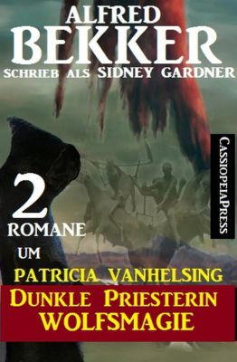 2 Romane um Patricia Vanhelsing: Dunkle Priesterin / Wolfsmagie, Alfred Bekker