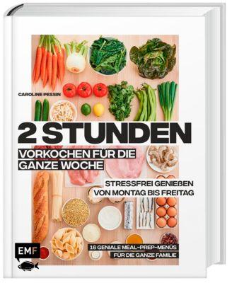2 Stunden vorkochen für die ganze Woche - 16 geniale Meal-Prep-Menüs für die ganze Familie - Caroline Pessin pdf epub