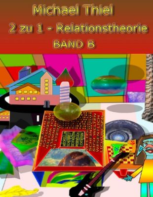 2 zu 1 Relationstheorie Band B, Michael Thiel