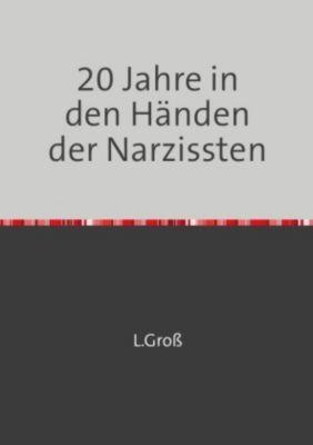 20 Jahre in den Händen der Narzissten - Luisa Groß |