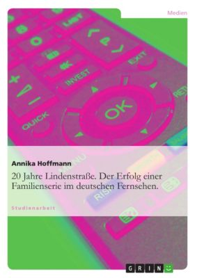 20 Jahre Lindenstraße. Der Erfolg einer Familienserie im deutschen Fernsehen., Annika Hoffmann