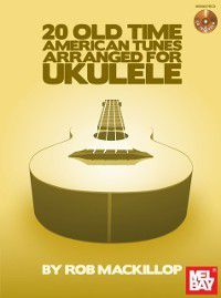 20 Old-Time American Tunes Arranged For Ukulele, Rob Mackillop