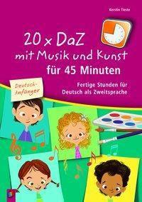 20 x DaZ mit Musik und Kunst für 45 Minuten - für Deutsch-Anfänger, Kerstin Tieste