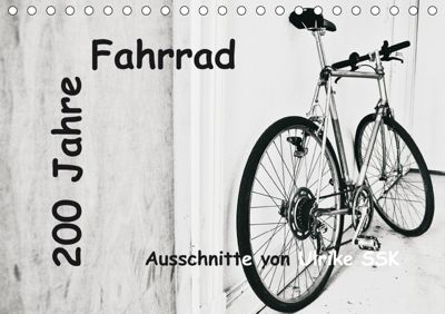 200 Jahre Fahrrad - Ausschnitte von Ulrike SSK (Tischkalender 2019 DIN A5 quer), Ulrike Schaller-Scholz-Koenen