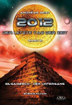2012 - Der letzte Tag der Zeit, Gilgamesch - der Untergang - Andreas Geist |
