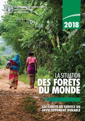 2018 La situation des forêts du monde: Les forêts au service du développement durable, Organisation des Nations Unies pour l'alimentation et l'agriculture