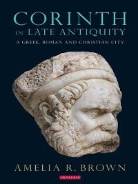 20180222: Corinth in Late Antiquity, Amelia R. Brown