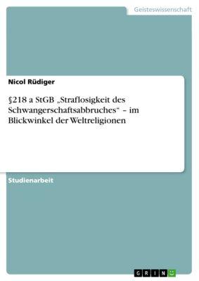 """§218 a StGB """"Straflosigkeit des Schwangerschaftsabbruches"""" – im Blickwinkel der Weltreligionen, Nicol Rüdiger"""
