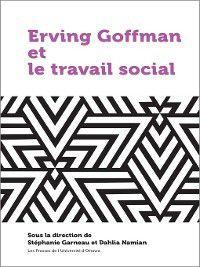 21e – Société, Culture, Histoire: Erving Goffman et le travail social