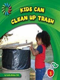 21st Century Basic Skills Library: Kids Can: Kids Can Clean up Trash, Cecilia Minden