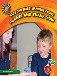 21st Century Basic Skills Library: Kids Can Make Manners Count: Please and Thank You!, Katie Marsico