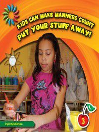 21st Century Basic Skills Library: Kids Can Make Manners Count: Put Your Stuff Away!, Katie Marsico