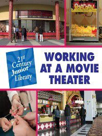 21st Century Junior Library: Careers: Working at a Movie Theater, Susan Hindman