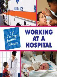 21st Century Junior Library: Careers: Working at a Hospital, Pam Rosenberg