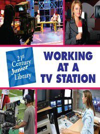 21st Century Junior Library: Careers: Working at a TV Station, Lucia Raatma
