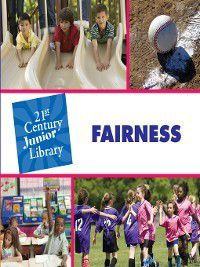 21st Century Junior Library: Character Education: Fairness, Lucia Raatma