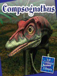 21st Century Junior Library: Dinosaurs: Compsognathus, Jennifer Zeiger