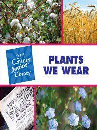 21st Century Junior Library: Plants: Plants We Wear, Pam Rosenberg