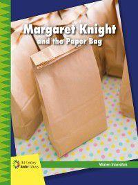 21st Century Junior Library: Women Innovators: Margaret Knight and the Paper Bag, Virginia Loh-Hagan