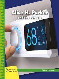 21st Century Junior Library: Women Innovators: Alice H. Parker and the Furnace, Virginia Loh-Hagan