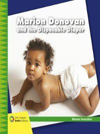 21st Century Junior Library: Women Innovators: Marion Donovan and the Disposable Diaper, Virginia Loh-Hagan