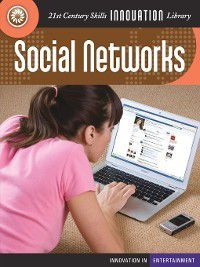 21st Century Skills Innovation Library: Innovation in Entertainment: Social Networks, Lucia Raatma